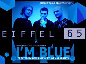 Eiffel 65 - Im blue (remix)