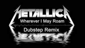 Metallica - Wherever I May Roam (Dubstep Remix)