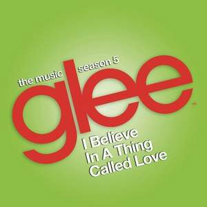 Glee Cast - I Believe In A Thing Called Love