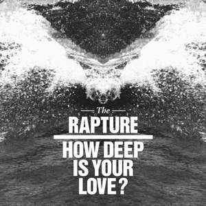 The Rapture - How Deep Is Your Love?